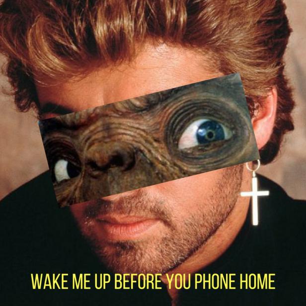 WAKE ME UP BEFORE YOU PHONE HOME
